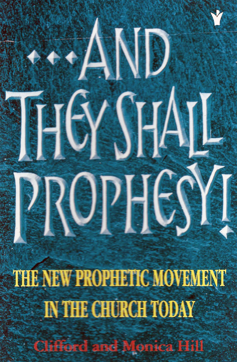 And They Shall Prophesy by Clifford and Monica Hill